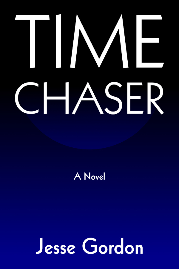 Time Chaser, a science fiction novel by Jesse Gordon