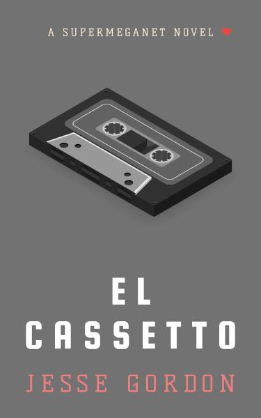 El Cassetto: a SuperMegaNet novel by Jesse Gordon